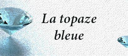La pierre du mois de décembre : la topaze bleue